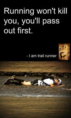 LOL!  I doubt I could be a trail runner - I'd be face-planting too often