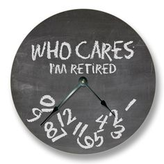 WHO CARES Im retired wall clock - chalkboard pattern - teacher classroom 7151 New Gadgets, Gadgets And Gizmos, Living Room Clocks, Clock For Kids, Quartz Clock Movements, Diy Clock, Wood Clocks, Retirement Gifts, Humor