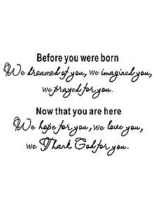 Before you were born We dreamed of you, we imagined you, we prayed for you. Now that you are here We hope for you, we love you, we Thank God for you. would love to have this phrase made into a wall decal for the nursery. Cute Quotes, Great Quotes, Quotes To Live By, Inspirational Quotes, Mama Quotes, Son Quotes, Daughter Quotes, Famous Quotes, Qoutes