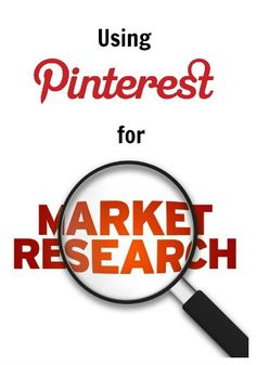 Using Pinterest for Market Research, how your business can use Pinterest to learn more about your customers.