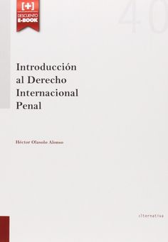 Introducción al Derecho Internacional Penal: Amazon.co.uk: Héctor Olásolo Alonso: 9788490862902: Books