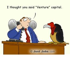 """""""I thought you said """"Venture"""" capital."""" From JustJobs: http://academy.justjobs.com/caption-contest-11/#"""