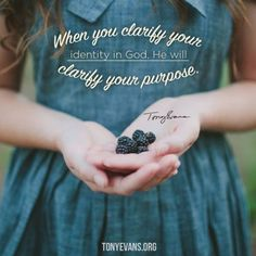 When you clarify your identity in God, He will clarify your purpose.