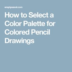 How to Select a Color Palette for Colored Pencil Drawings