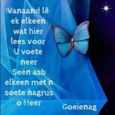 Evening Greetings, Goeie Nag, Afrikaans Quotes, Nighty Night, Sleep Tight, Good Night, Dark Night, Have A Good Night