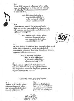 Deel 2. -  50+ en 50- lied op de melodie van glory glory halleluja. De 50+ groep staat aan 1 kant en de 50- groep aan de andere kant. De jarige zit in het midden tussen de groepen in en sluit als laatste bij de groep 50plussers aan die hem bij de groep trekken. Een succes! Let op er is ook een deel 1 op Pinterest