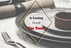 Is Fasting Good for you