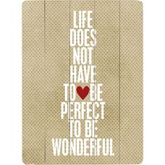 Life does not have to be perfect...:)
