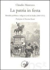 La patria in festa: ritualità pubblica civile in Sicilia (1860-1911) / Claudio Mancuso ; prefazione di Massimo Baioni PublicaciónPalermo : La Zisa, 2013