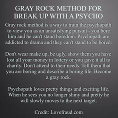Gray rock method to help your break up with a psychopath. Narcissistic People, Narcissistic Behavior, Narcissistic Sociopath, Verbal Abuse, Emotional Abuse, Abusive Relationship, Toxic Relationships, Bad Relationship, Grey Rock Method