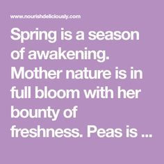 Spring is a season of awakening. Mother nature is in full bloom with her bounty of freshness. Peas is perhaps one vegetable that screams spring. Celebrate the