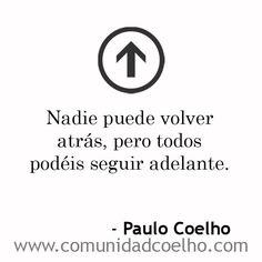 Nadie puede volver atrás, pero todos podéis seguir adelante. - @Paulo Fernandes Coelho - www.comunidadcoelho.com | #adelante #futuro #destino #camino #love #loveit #paulocoelho #comunidadcoelho #coelhoquote #instacoelho #igpaulocoelho #igerscoelho #igers #instaquote #quote #cita #quoteoftheday #manuscritoaccra #manuscritoencontradoenaccra #manuscritodeaccra