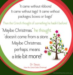 """""""Maybe Christmas doesn't come from a store. Maybe Christmas, perhaps, means a little bit more."""" - How the Grinch Stole Christmas by Dr. Seuss"""