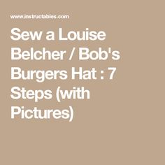 Sew a Louise Belcher / Bob's Burgers Hat : 7 Steps (with Pictures)