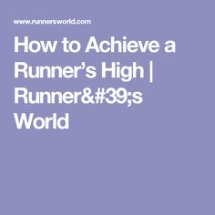 How to Achieve a Runner's High | Runner's World