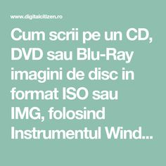 Cum scrii pe un CD, DVD sau Blu-Ray imagini de disc in format ISO sau IMG, folosind Instrumentul Windows de inscriptionare a imaginilor de disc din Windows 10, fara a instala aplicatii din terte parti.