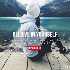Gymaholic — Believe In Yourself You're capable to achieve...