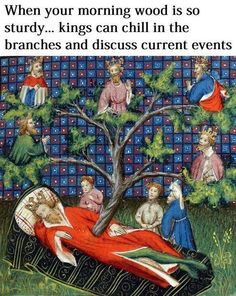 Medieval Reactions - When one's morning wood is so sturdy that kings can chill on the branches and talk about current events.