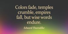 Colors fade, temples crumble, empires fall, but wise words endure. #quote @quotlr