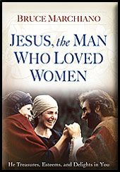 Jesus, the Man who Loved Women, by Bruce Marchiano--one of my absolute favorites
