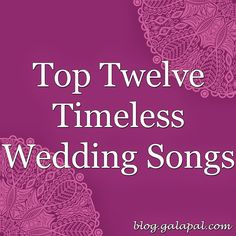 Top Twelve Timeless Wedding Songs (complete with a Spotify playlist!) | blog.galapal.com | www.galapal.com
