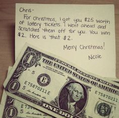 Chris,    For Christmas, I got you $25 worth of lottery tickets.  I went ahead and scratched them off for you.  You won $2.  Here is that $2.    Merry Christmas!  Nicole