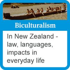 Biculturalism: in New Zealand - law, languages, impacts in everyday life.