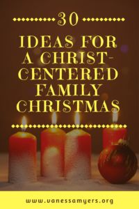 30 Ideas for a Christ-Centered Family Christmas