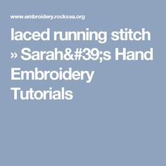 laced running stitch » Sarah's Hand Embroidery Tutorials