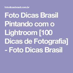 Foto Dicas Brasil Pintando com o Lightroom [100 Dicas de Fotografia] - Foto Dicas Brasil