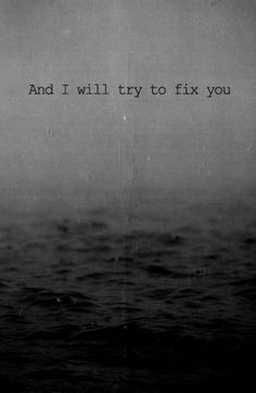 """""""And I will try to fix you."""" - Coldplay 'Fix You' song lyrics quote Good Music Quotes, Lyric Quotes, Love Songs, Words Quotes, Life Quotes, Sayings, Fix You Coldplay, Coldplay Lyrics, Music Lyrics"""