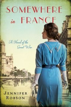 Somewhere in France: A Novel of the Great War . Good story. Reminded me of Downton Abbey.
