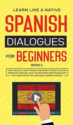 Spanish Dialogues For Beginners Book 2: Over 100 Daily Used Phrases And Short Stories To Learn Spanish In Your Car. Have Fun And Grow Your Vocabulary