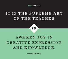 """It is the supreme art of the teacher to awaken joy in creative expression and knowledge."" —Albert Einstein"