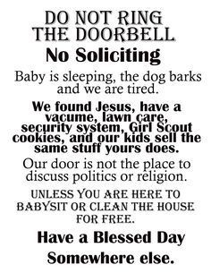 Afloat in the deep blue: Printable No Soliciting sign. Afloat in the deep blue: Printable No Soliciting sign. Afloat in the deep blue: Printable No Soliciting sign. Afloat in the deep blue: Printable No Soliciting sign. Afloat in the deep blue: Printable Sign Quotes, Funny Quotes, Funny Memes, Sarcastic Quotes, Funny Shit, Front Door Signs, Porch Signs, Funny No Soliciting Sign, Finding Jesus