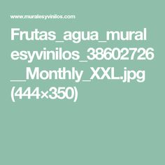 Frutas_agua_muralesyvinilos_38602726__Monthly_XXL.jpg (444×350)