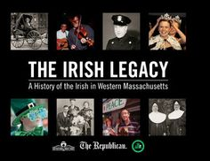 The Irish Legacy A History of the Irish in Western Massachusetts