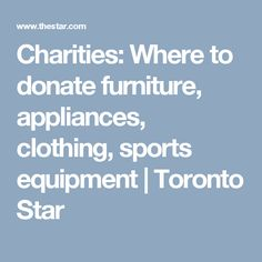 Charities: Where to donate furniture, appliances, clothing, sports equipment  | Toronto Star