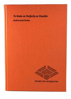 To Make as Perfectly as Possible: Roubo on Marquetry Don Williams, Printing And Binding, To My Parents, Woodworking Hand Tools, Marquetry, Teenage Years, Artist At Work, A Team, The Book
