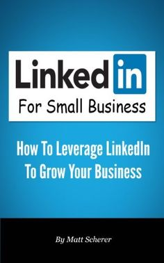 LinkedIn For Small Business: How To Leverage LinkedIn To Grow Your Small Business by Matt Scherer, http://www.amazon.com/dp/B00K02FMHE/ref=cm_sw_r_pi_dp_vNvUtb1989QTM