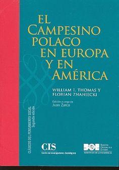 El Campesino polaco en Europa y en América / William I. Thomas y Florian Znaniecki. Boletin Oficial del Estado : Centro de Investigaciones Sociológicas, 2004. http://cataleg.ub.edu/record=b2155519~S1*cat. #bibeco