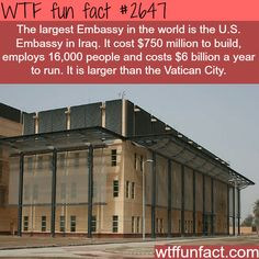 The largest Embassy in the world - WTF fun facts