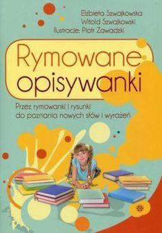 Rymowane opisywanki - Elżbieta Szwajkowska Sensory Play, Education, Children, School, Books, Art, Therapy, Speech Language Therapy, Literature