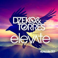 Dzeko & Torres Present: Elevate - Episode 007 by DzekoandTorres on SoundCloud