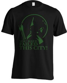Arrow - You Have Failed this City TV Series Quote T-shirt by MetaCortexShirts on Etsy https://www.etsy.com/listing/221971134/arrow-you-have-failed-this-city-tv