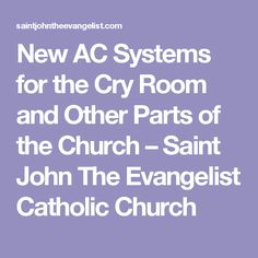 New AC Systems for the Cry Room and Other Parts of the Church – Saint John The Evangelist Catholic Church St John The Evangelist, Ac System, Parental, Parents Room, Workplace, In The Heights, Crying, Catholic, Saints