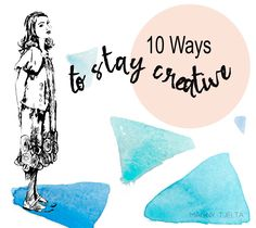 10 ways to stay creative, tips on how to be creative