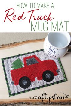 How to Make a Red Truck Mug Mat from craftystaci.com #mugmat #mugrug #redtruck #giftstomake