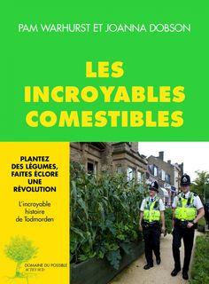 Les incroyables comestibles : plantez des légumes, faites éclore une révolution / Paul Warhurst et Joanna Dobson. Éditions Actes Sud; Colibris (4)