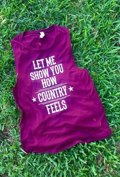 """""""Let Me Show You How Country Feels"""" Muscle Tank Perfect for any Country Girl! Best worn with a bandu bra or lace bralette underneath. Country Tank Tops, Country Shirts, Country Outfits, Pink Outfits, Cool Outfits, Summer Outfits, Summertime Outfits, Cute Country Girl, Country Life"""